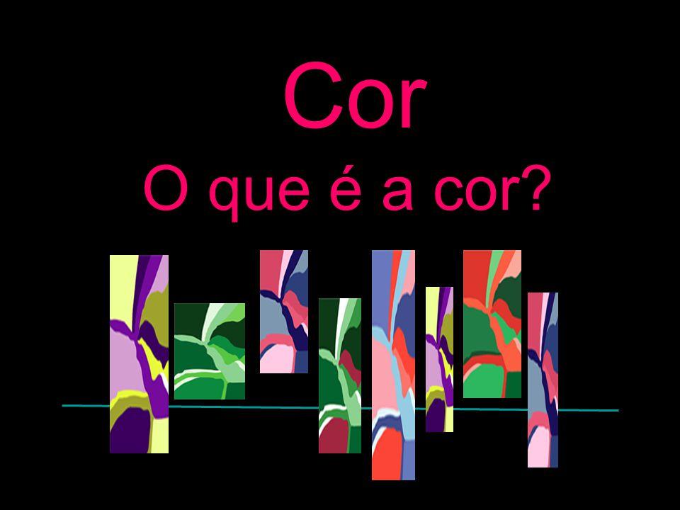 Cor O que é a cor?