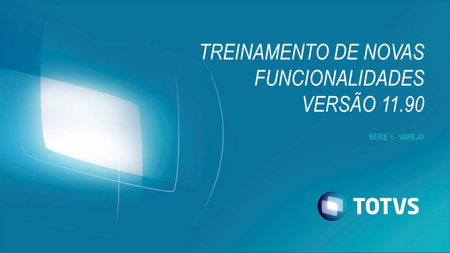SÉRIE 1 - VAREJO TREINAMENTO DE NOVAS FUNCIONALIDADES VERSÃO 11.90