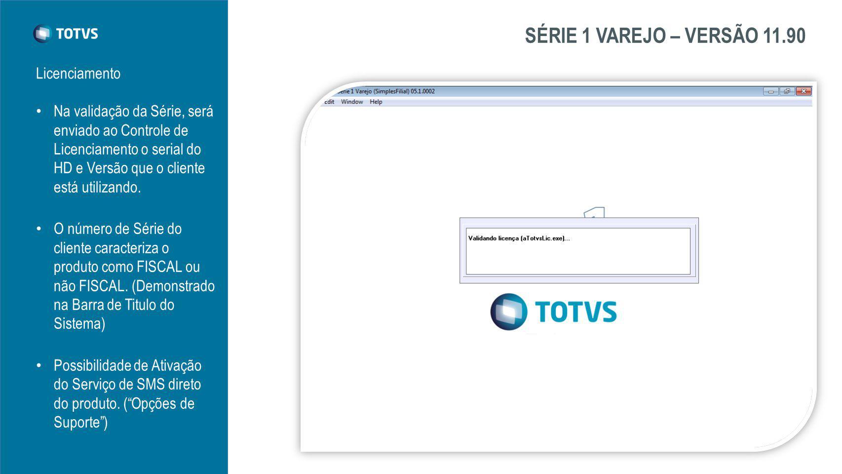 SÉRIE 1 VAREJO – VERSÃO 11.90 Licenciamento Na validação da Série, será enviado ao Controle de Licenciamento o serial do HD e Versão que o cliente está utilizando.