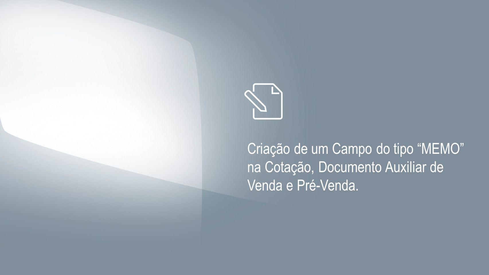 Criação de um Campo do tipo MEMO na Cotação, Documento Auxiliar de Venda e Pré-Venda.