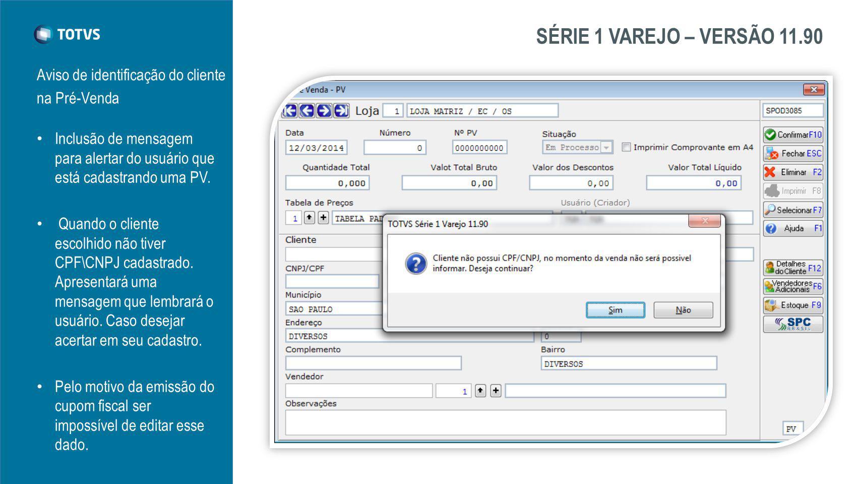 SÉRIE 1 VAREJO – VERSÃO 11.90 Aviso de identificação do cliente na Pré-Venda Inclusão de mensagem para alertar do usuário que está cadastrando uma PV.