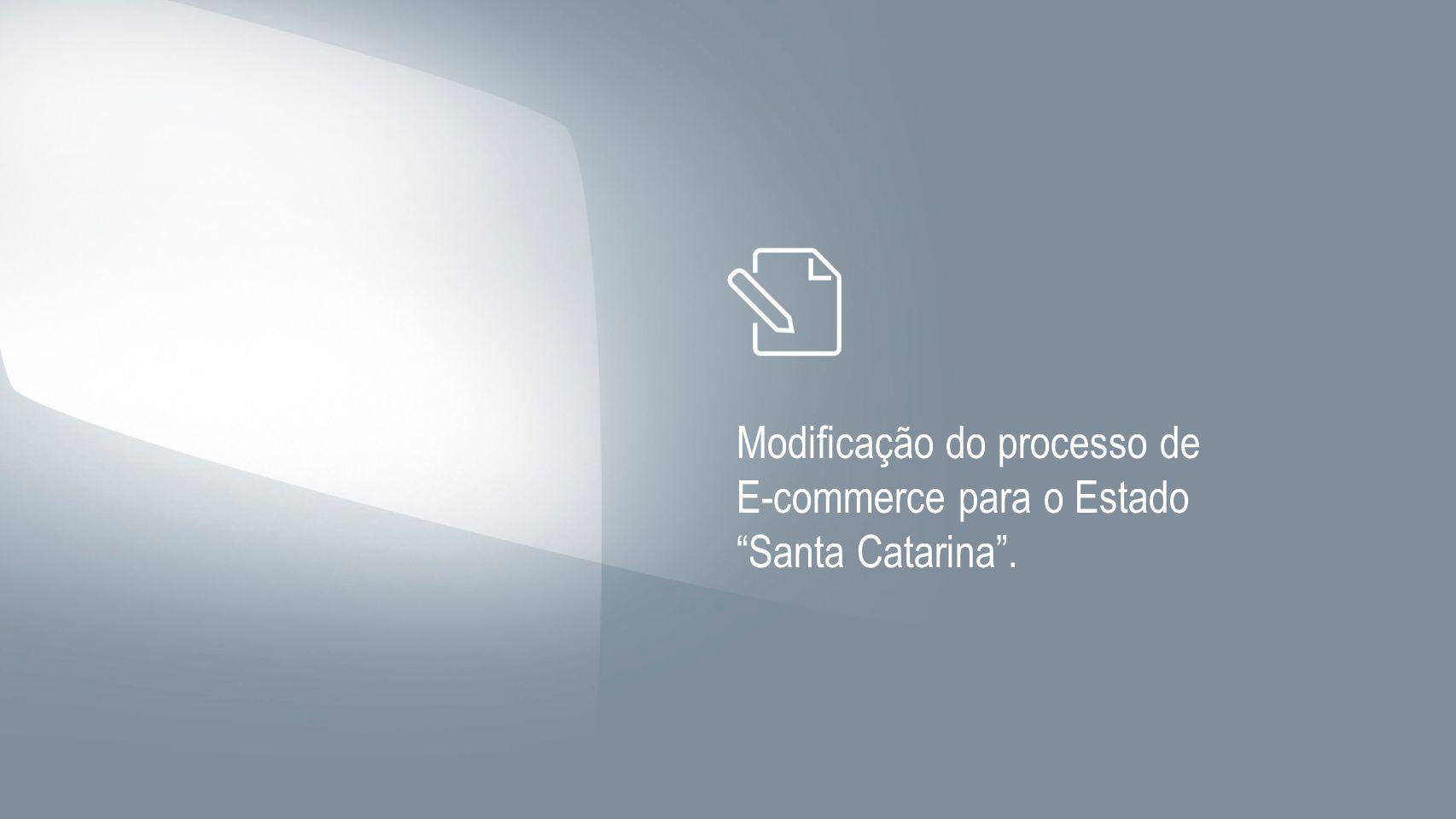 Modificação do processo de E-commerce para o Estado Santa Catarina.