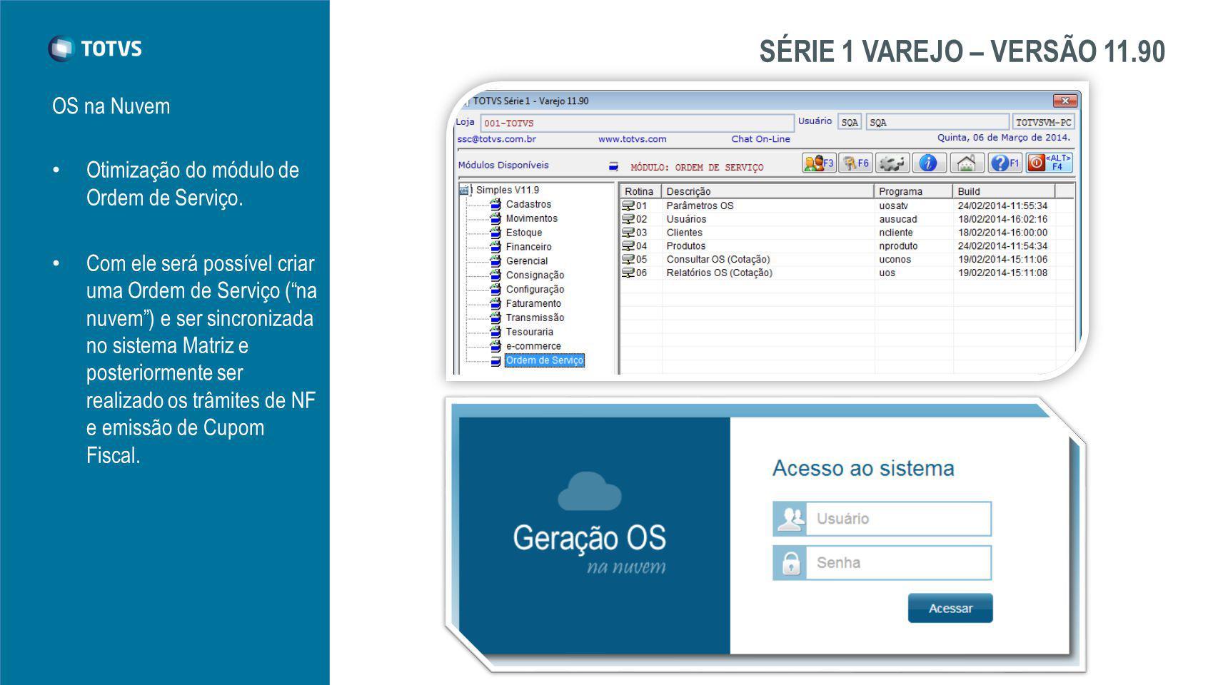 SÉRIE 1 VAREJO – VERSÃO 11.90 OS na Nuvem Otimização do módulo de Ordem de Serviço.
