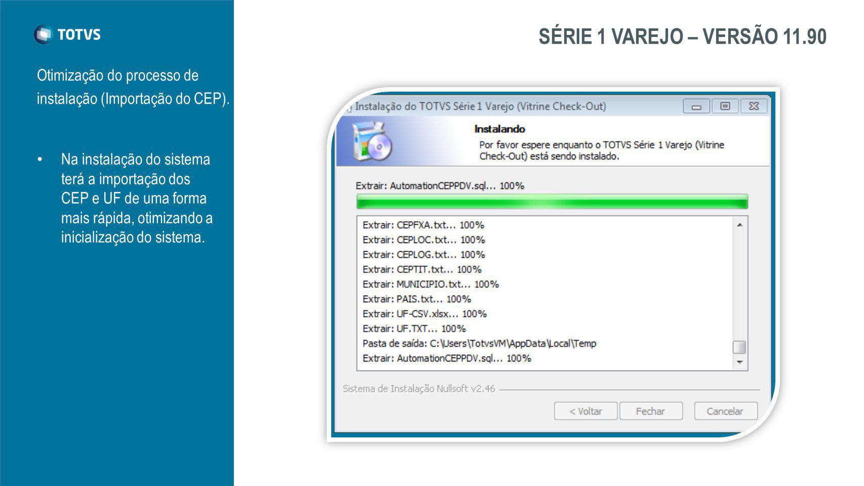 SÉRIE 1 VAREJO – VERSÃO 11.90 Otimização do processo de instalação (Importação do CEP).