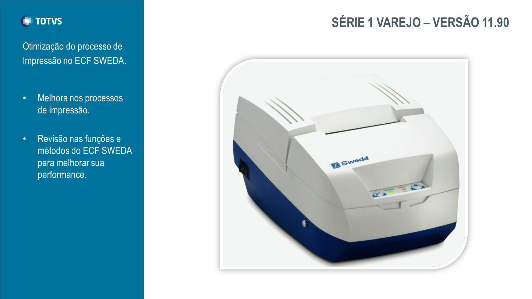 SÉRIE 1 VAREJO – VERSÃO 11.90 Otimização do processo de Impressão no ECF SWEDA.