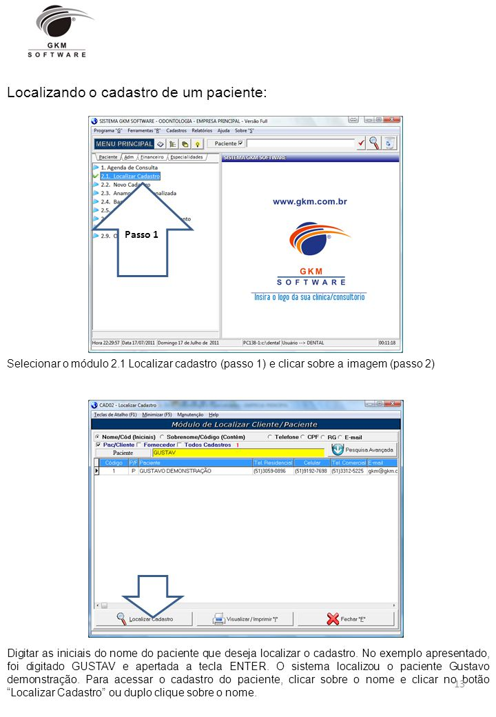 Localizando o cadastro de um paciente: Selecionar o módulo 2.1 Localizar cadastro (passo 1) e clicar sobre a imagem (passo 2) Passo 1 Digitar as inici