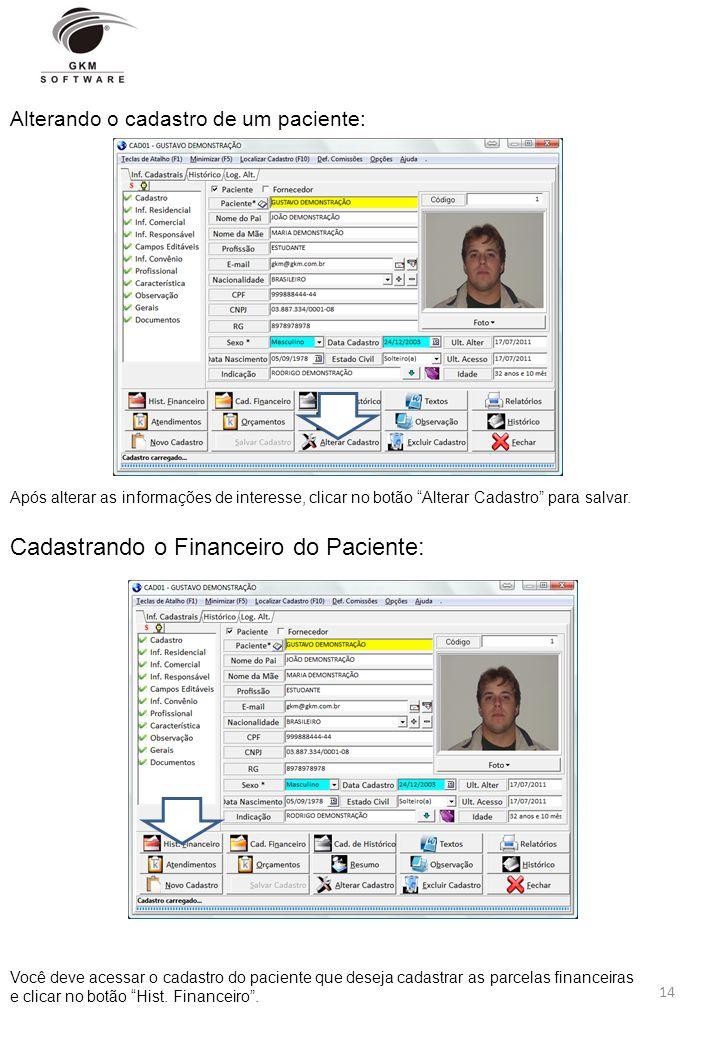Alterando o cadastro de um paciente: Após alterar as informações de interesse, clicar no botão Alterar Cadastro para salvar. Cadastrando o Financeiro