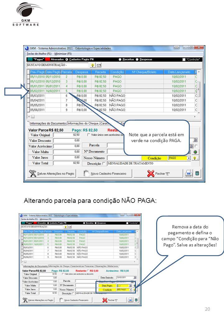 20 Note que a parcela está em verde na condição PAGA. Alterando parcela para condição NÃO PAGA: Remova a data do pagamento e defina o campo Condição p