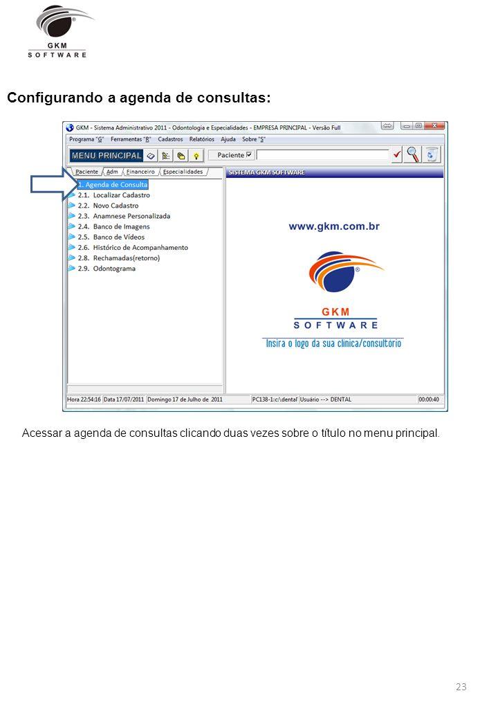 23 Configurando a agenda de consultas: Acessar a agenda de consultas clicando duas vezes sobre o título no menu principal.
