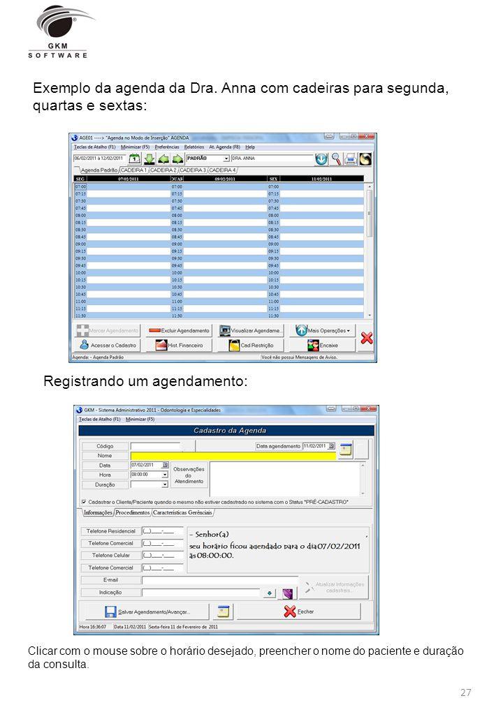 27 Exemplo da agenda da Dra. Anna com cadeiras para segunda, quartas e sextas: Registrando um agendamento: Clicar com o mouse sobre o horário desejado