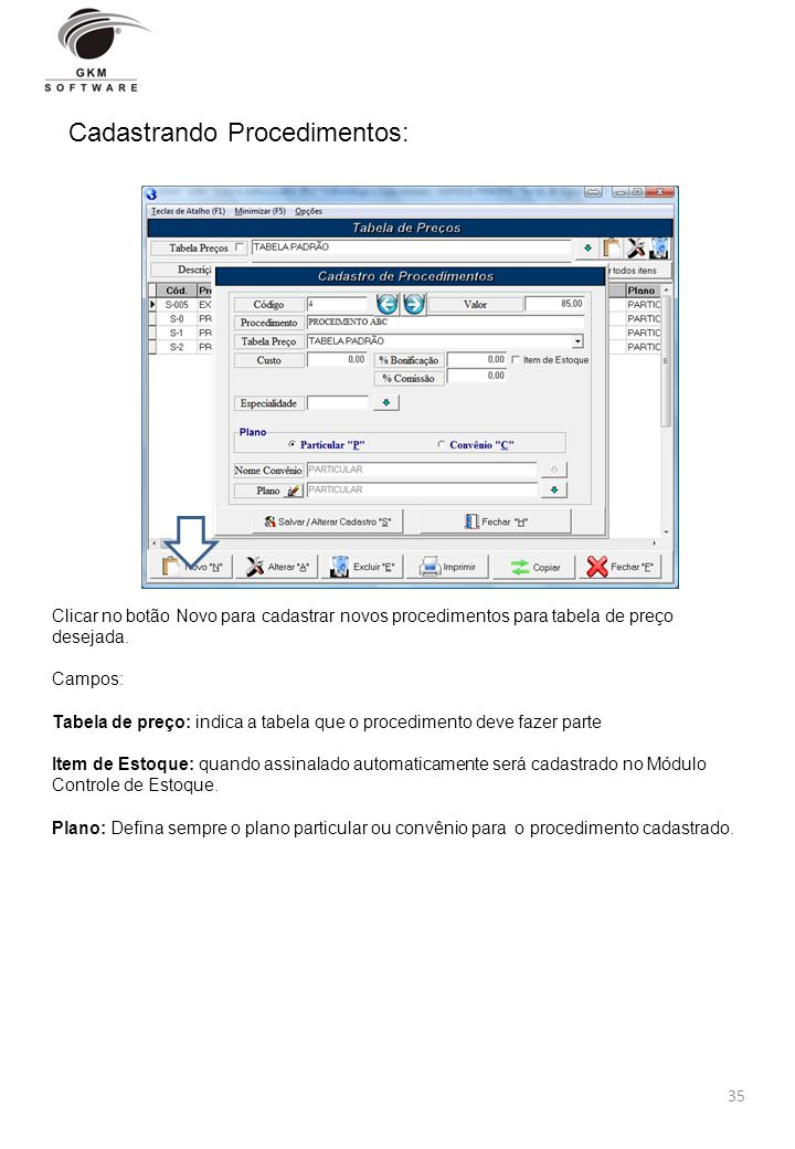 35 Cadastrando Procedimentos: Clicar no botão Novo para cadastrar novos procedimentos para tabela de preço desejada. Campos: Tabela de preço: indica a