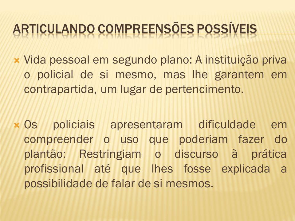 Vida pessoal em segundo plano: A instituição priva o policial de si mesmo, mas lhe garantem em contrapartida, um lugar de pertencimento.