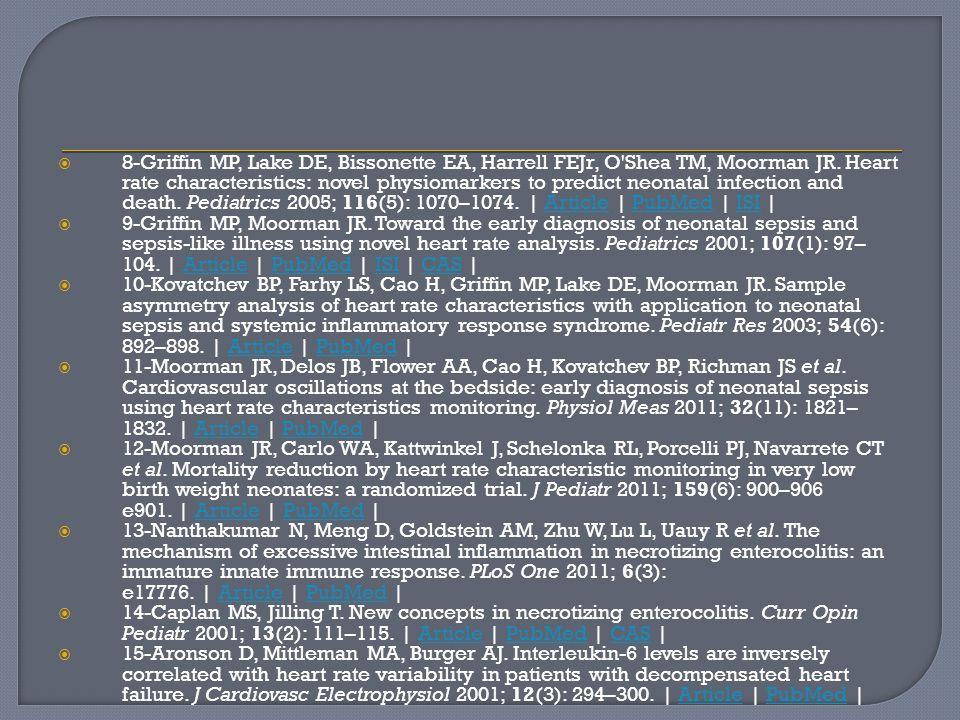 8-Griffin MP, Lake DE, Bissonette EA, Harrell FEJr, O'Shea TM, Moorman JR. Heart rate characteristics: novel physiomarkers to predict neonatal infecti