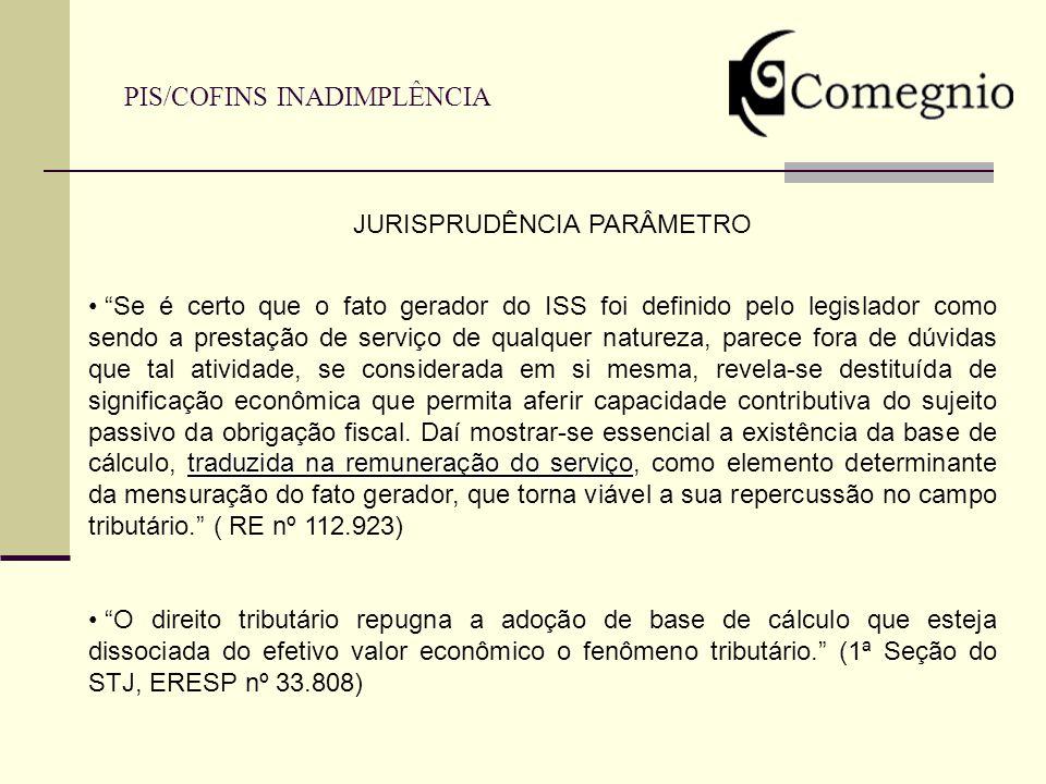 PIS/COFINS INADIMPLÊNCIA traduzida na remuneração do serviço Se é certo que o fato gerador do ISS foi definido pelo legislador como sendo a prestação