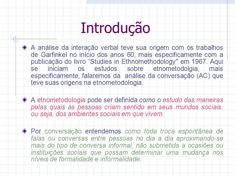 Introdução A análise da interação verbal teve sua origem com os trabalhos de Garfinkel no início dos anos 60, mais especificamente com a publicação do livro Studies in Ethnomethodology em 1967.