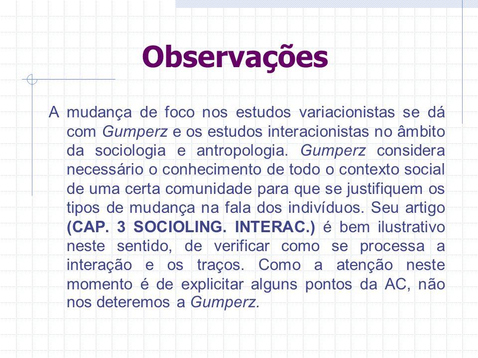 Observações A mudança de foco nos estudos variacionistas se dá com Gumperz e os estudos interacionistas no âmbito da sociologia e antropologia.
