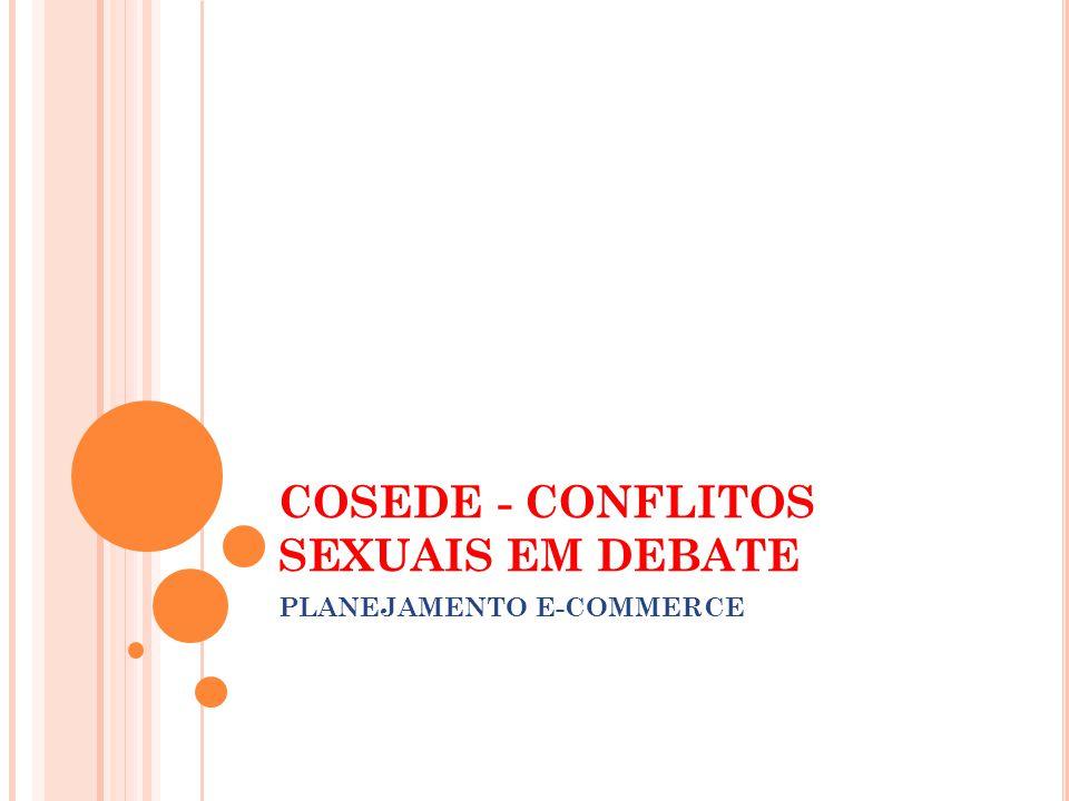 COSEDE - CONFLITOS SEXUAIS EM DEBATE PLANEJAMENTO E-COMMERCE