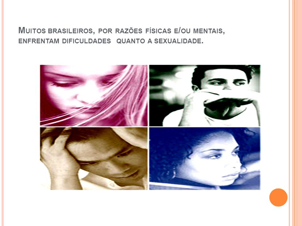 M UITOS BRASILEIROS, POR RAZÕES FÍSICAS E / OU MENTAIS, ENFRENTAM DIFICULDADES QUANTO A SEXUALIDADE.