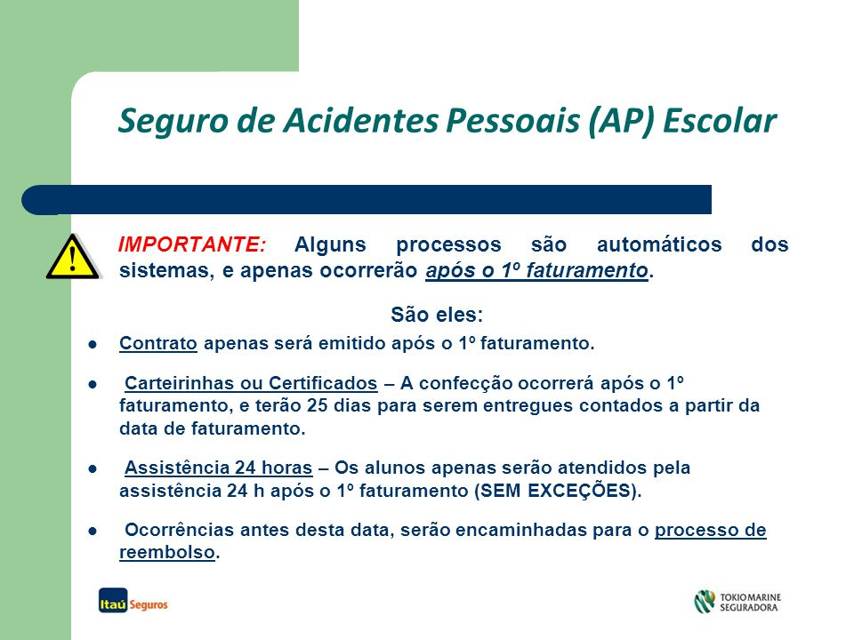 Seguro de Acidentes Pessoais (AP) Escolar IMPORTANTE: Alguns processos são automáticos dos sistemas, e apenas ocorrerão após o 1º faturamento.