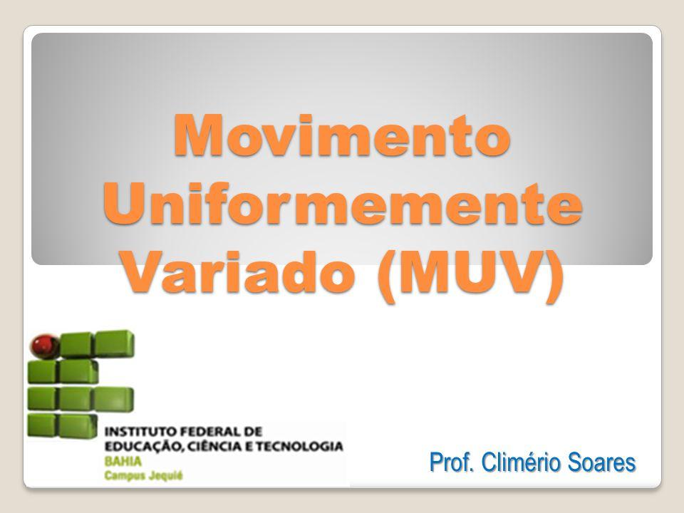 Movimento Uniformemente Variado (MUV) Prof. Climério Soares