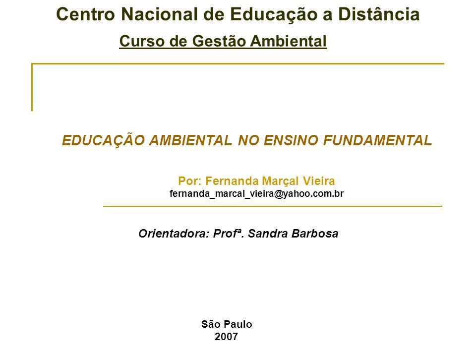Centro Nacional de Educação a Distância Curso de Gestão Ambiental EDUCAÇÃO AMBIENTAL NO ENSINO FUNDAMENTAL Por: Fernanda Marçal Vieira fernanda_marcal
