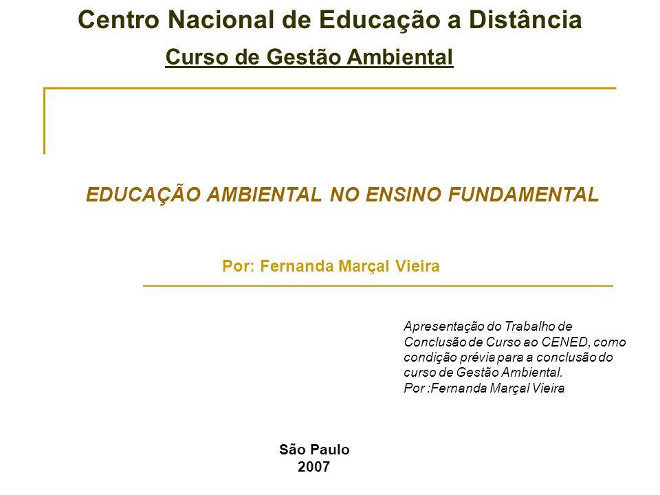 Centro Nacional de Educação a Distância Curso de Gestão Ambiental EDUCAÇÃO AMBIENTAL NO ENSINO FUNDAMENTAL Por: Fernanda Marçal Vieira Apresentação do