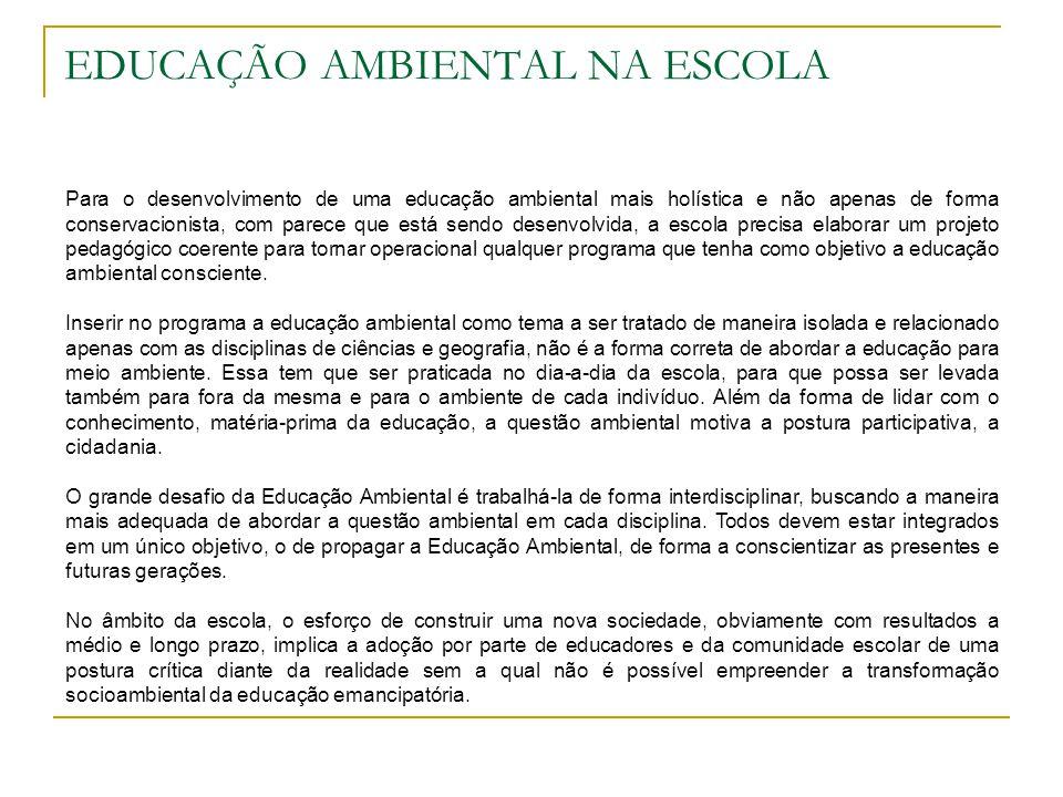 EDUCAÇÃO AMBIENTAL NA ESCOLA Para o desenvolvimento de uma educação ambiental mais holística e não apenas de forma conservacionista, com parece que es