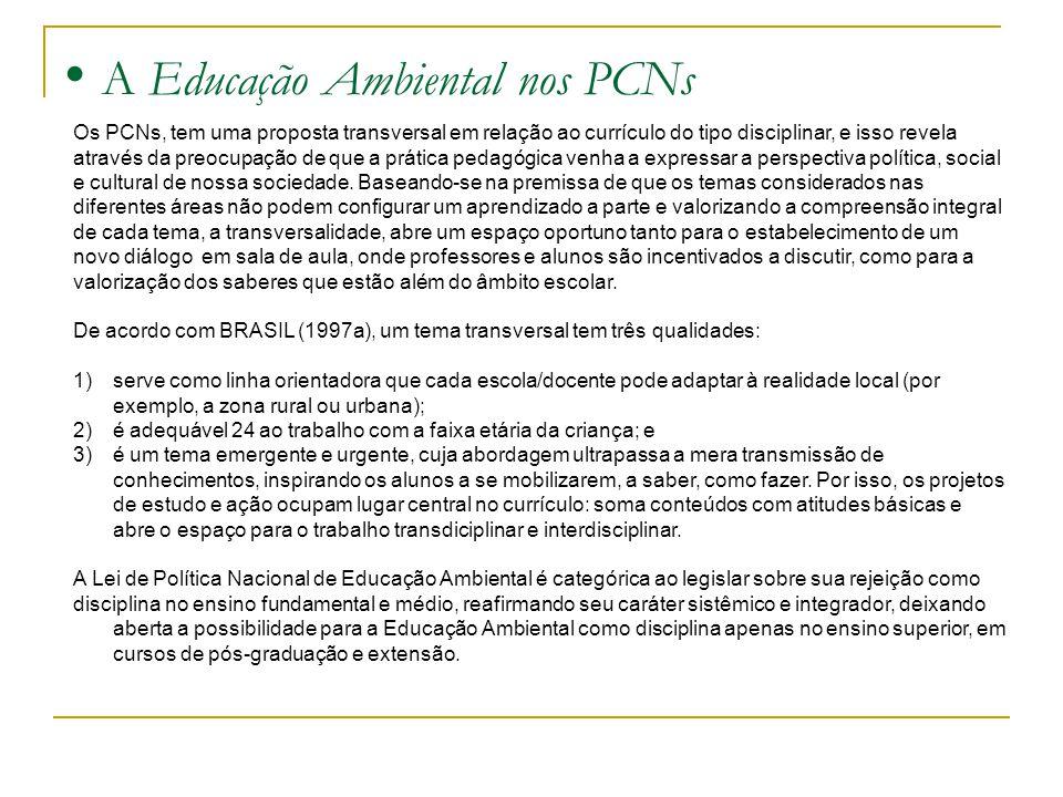 A Educação Ambiental nos PCNs Os PCNs, tem uma proposta transversal em relação ao currículo do tipo disciplinar, e isso revela através da preocupação