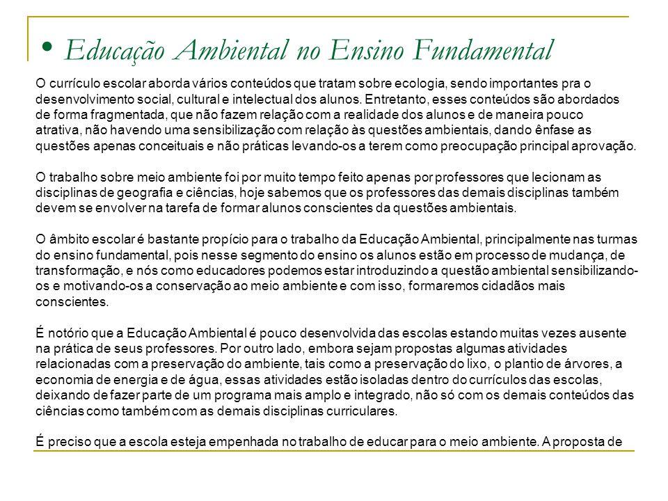 Educação Ambiental no Ensino Fundamental O currículo escolar aborda vários conteúdos que tratam sobre ecologia, sendo importantes pra o desenvolviment