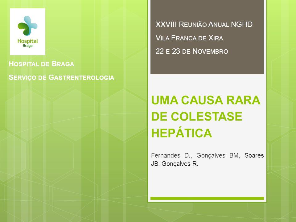 UMA CAUSA RARA DE COLESTASE HEPÁTICA Fernandes D., Gonçalves BM, Soares JB, Gonçalves R.