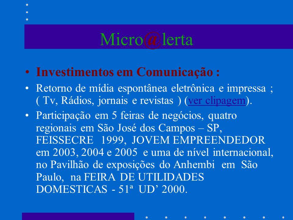 Micro @ lerta Investimentos em Comunicação : Retorno de mídia espontânea eletrônica e impressa ; ( Tv, Rádios, jornais e revistas ) (ver clipagem).ver