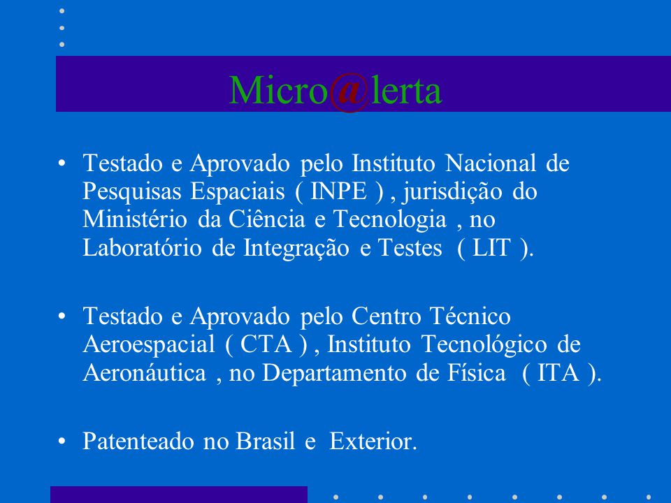 Micro @ lerta Testado e Aprovado pelo Instituto Nacional de Pesquisas Espaciais ( INPE ), jurisdição do Ministério da Ciência e Tecnologia, no Laborat