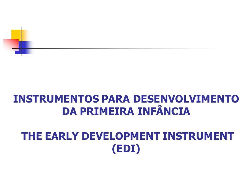 INSTRUMENTOS PARA DESENVOLVIMENTO DA PRIMEIRA INFÂNCIA THE EARLY DEVELOPMENT INSTRUMENT (EDI)