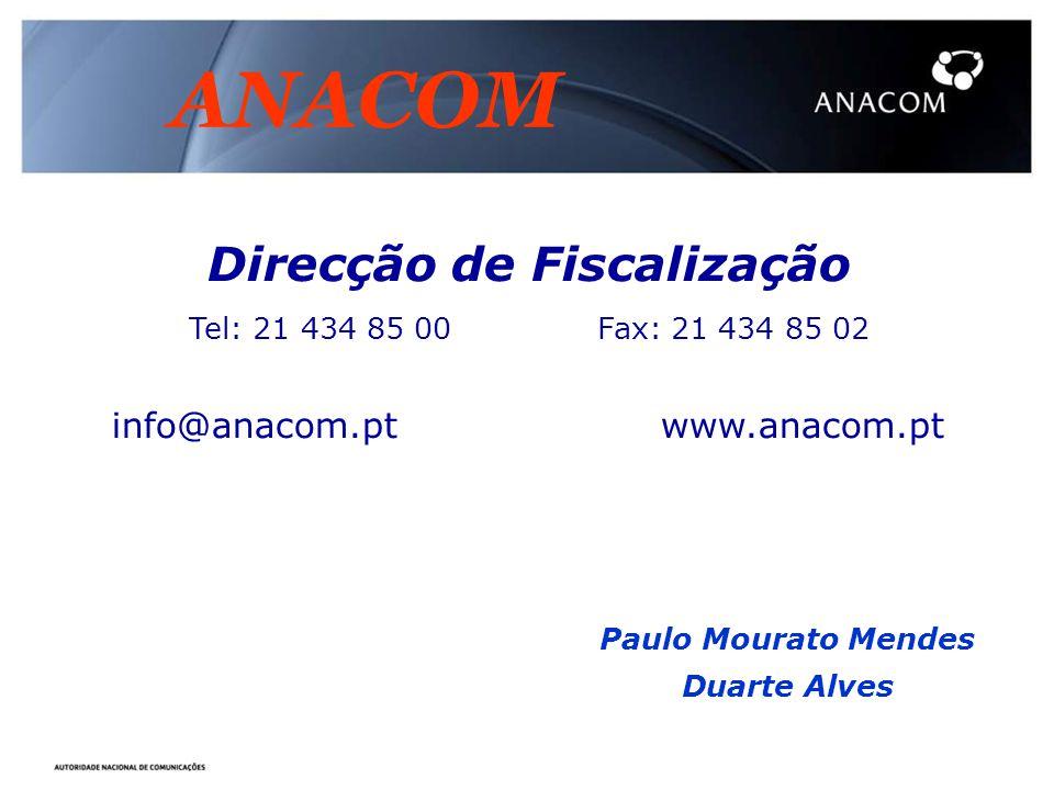Paulo Mourato Mendes Duarte Alves Direcção de Fiscalização Tel: 21 434 85 00 Fax: 21 434 85 02 info@anacom.pt www.anacom.pt ANACOM
