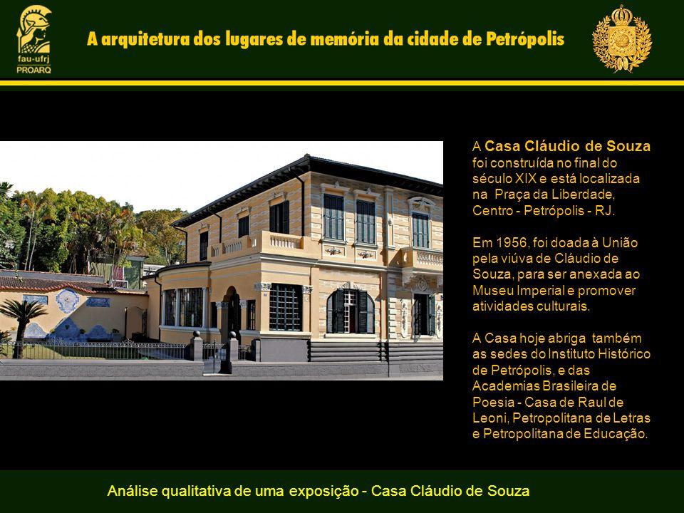 Análise qualitativa de uma exposição - Casa Cláudio de Souza A Casa Cláudio de Souza foi construída no final do século XIX e está localizada na Praça da Liberdade, Centro - Petrópolis - RJ.