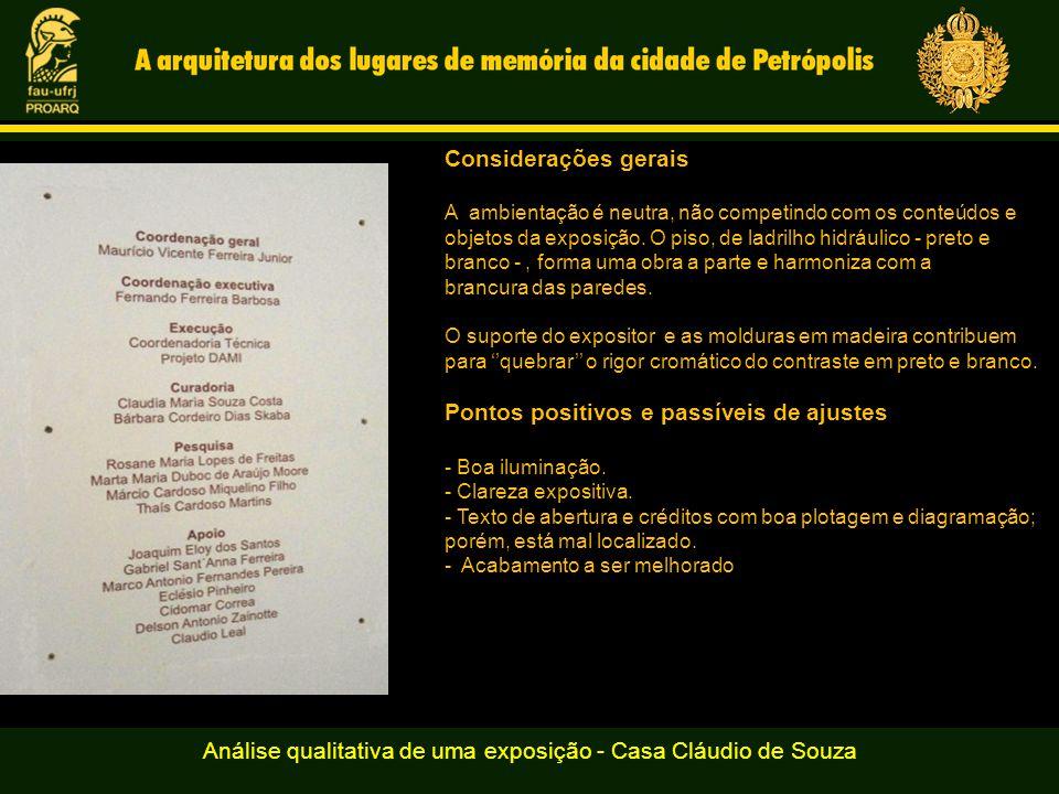 Análise qualitativa de uma exposição - Casa Cláudio de Souza Considerações gerais A ambientação é neutra, não competindo com os conteúdos e objetos da exposição.