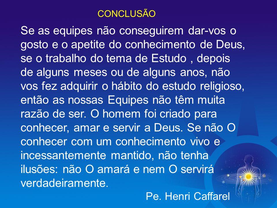 CONCLUSÃO Se as equipes não conseguirem dar-vos o gosto e o apetite do conhecimento de Deus, se o trabalho do tema de Estudo, depois de alguns meses o