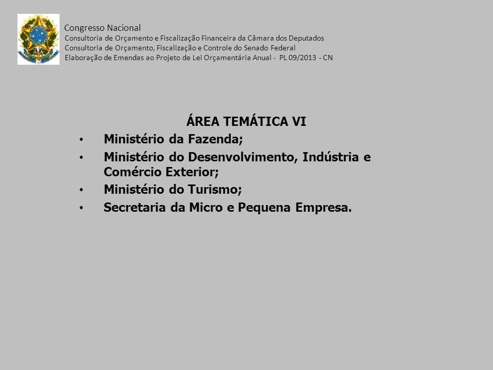 ÁREA TEMÁTICA VI Ministério da Fazenda; Ministério do Desenvolvimento, Indústria e Comércio Exterior; Ministério do Turismo; Secretaria da Micro e Pequena Empresa.
