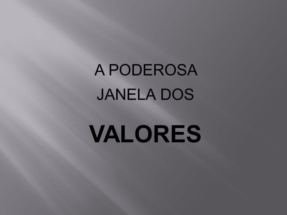 A PODEROSA JANELA DOS VALORES