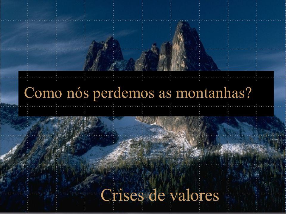 Como nós perdemos as montanhas? Crises de valores