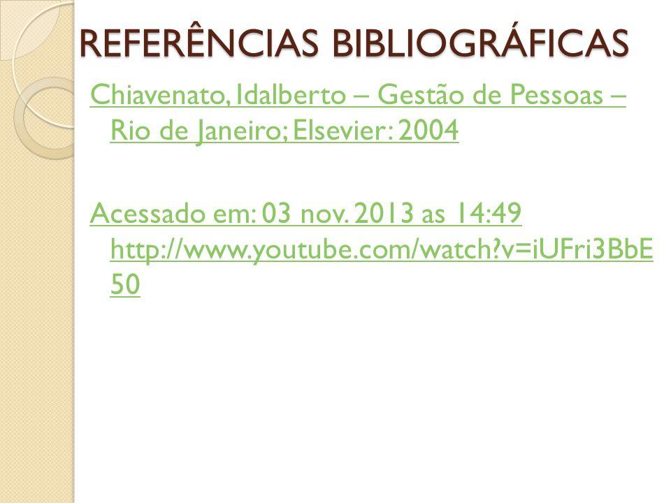 REFERÊNCIAS BIBLIOGRÁFICAS Chiavenato, Idalberto – Gestão de Pessoas – Rio de Janeiro; Elsevier: 2004 Acessado em: 03 nov. 2013 as 14:49 http://www.yo