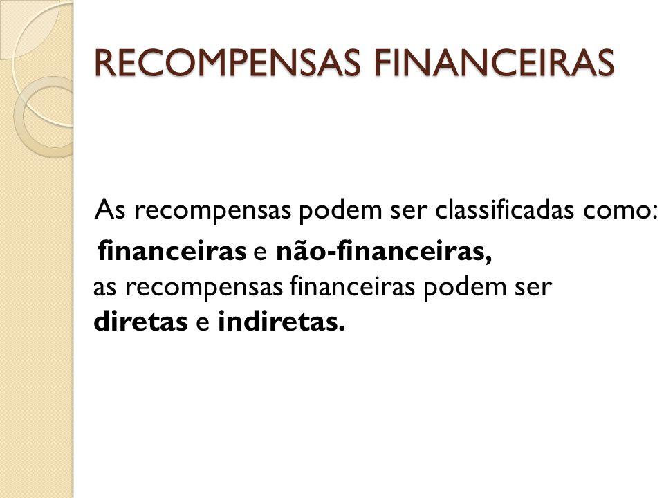 RECOMPENSAS FINANCEIRAS As recompensas podem ser classificadas como: financeiras e não-financeiras, as recompensas financeiras podem ser diretas e indiretas.