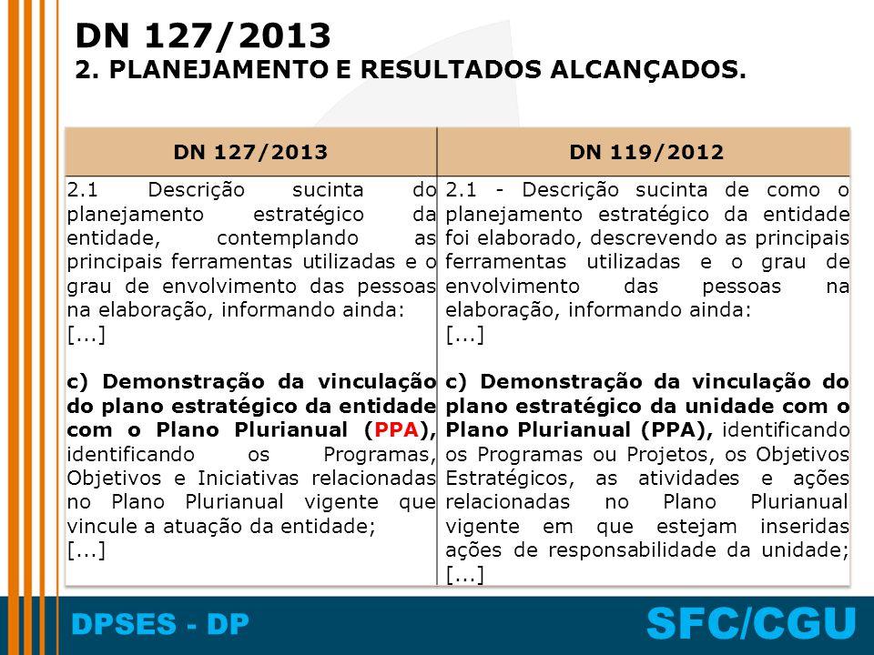 DPSES - DP SFC/CGU DN 127/2013 2. PLANEJAMENTO E RESULTADOS ALCANÇADOS.