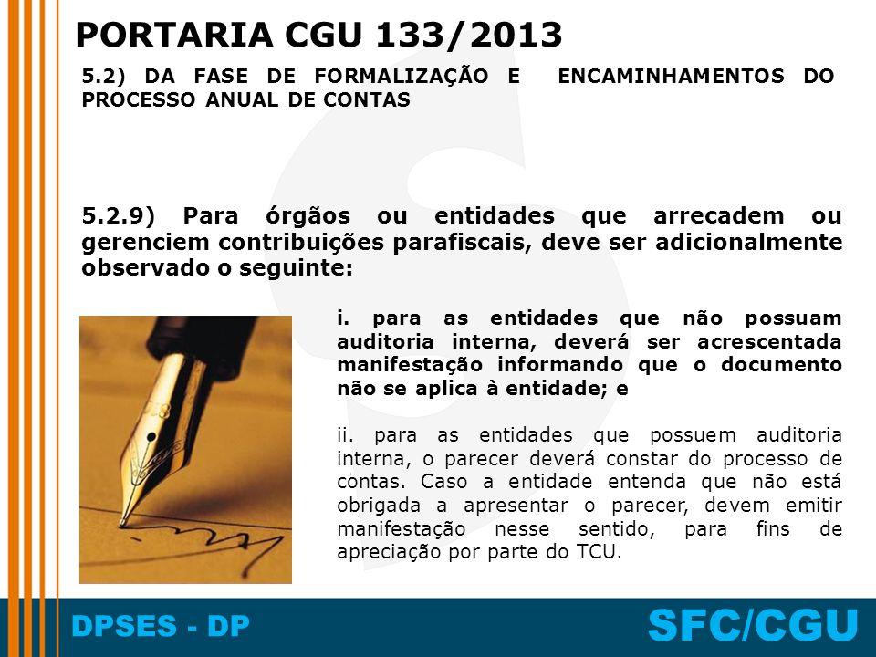 DPSES - DP SFC/CGU 5.2.9) Para órgãos ou entidades que arrecadem ou gerenciem contribuições parafiscais, deve ser adicionalmente observado o seguinte:
