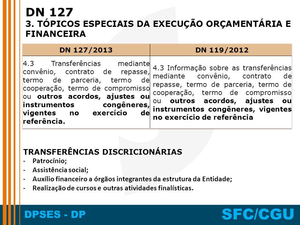 DPSES - DP SFC/CGU DN 127 3. TÓPICOS ESPECIAIS DA EXECUÇÃO ORÇAMENTÁRIA E FINANCEIRA TRANSFERÊNCIAS DISCRICIONÁRIAS -Patrocínio; -Assistência social;