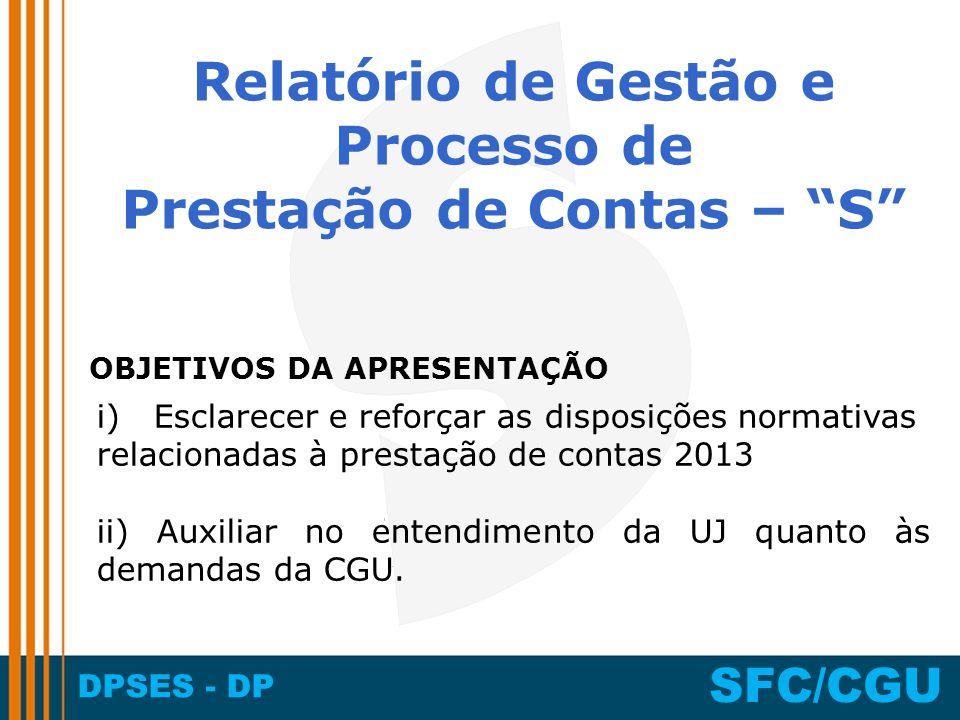 DPSES - DP SFC/CGU i) Esclarecer e reforçar as disposições normativas relacionadas à prestação de contas 2013 ii) Auxiliar no entendimento da UJ quant