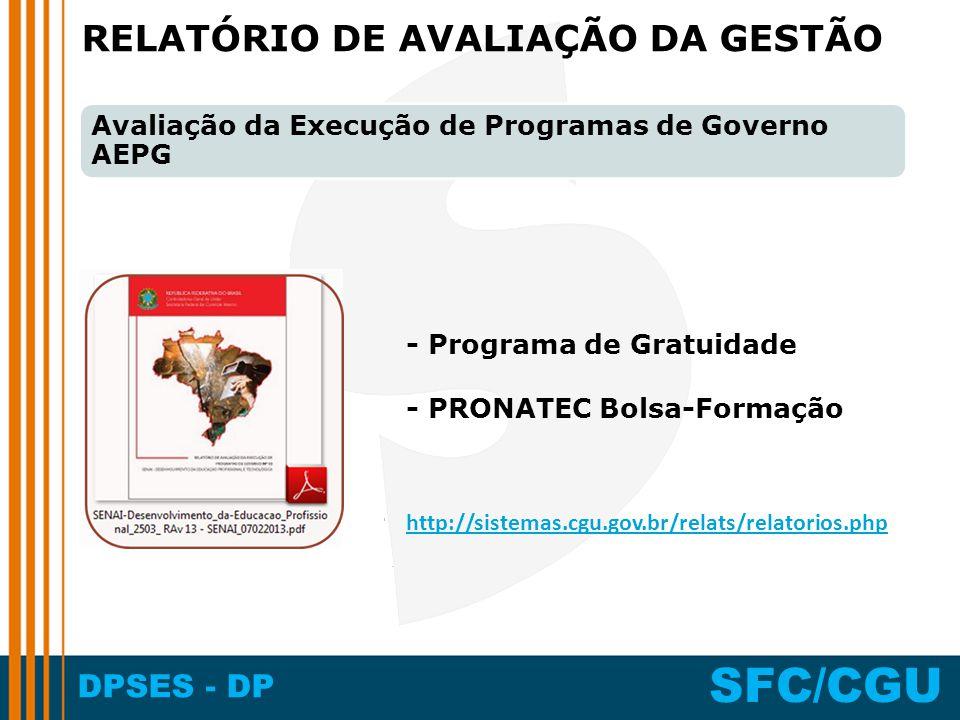 DPSES - DP SFC/CGU RELATÓRIO DE AVALIAÇÃO DA GESTÃO Avaliação da Execução de Programas de Governo AEPG http://sistemas.cgu.gov.br/relats/relatorios.php - Programa de Gratuidade - PRONATEC Bolsa-Formação