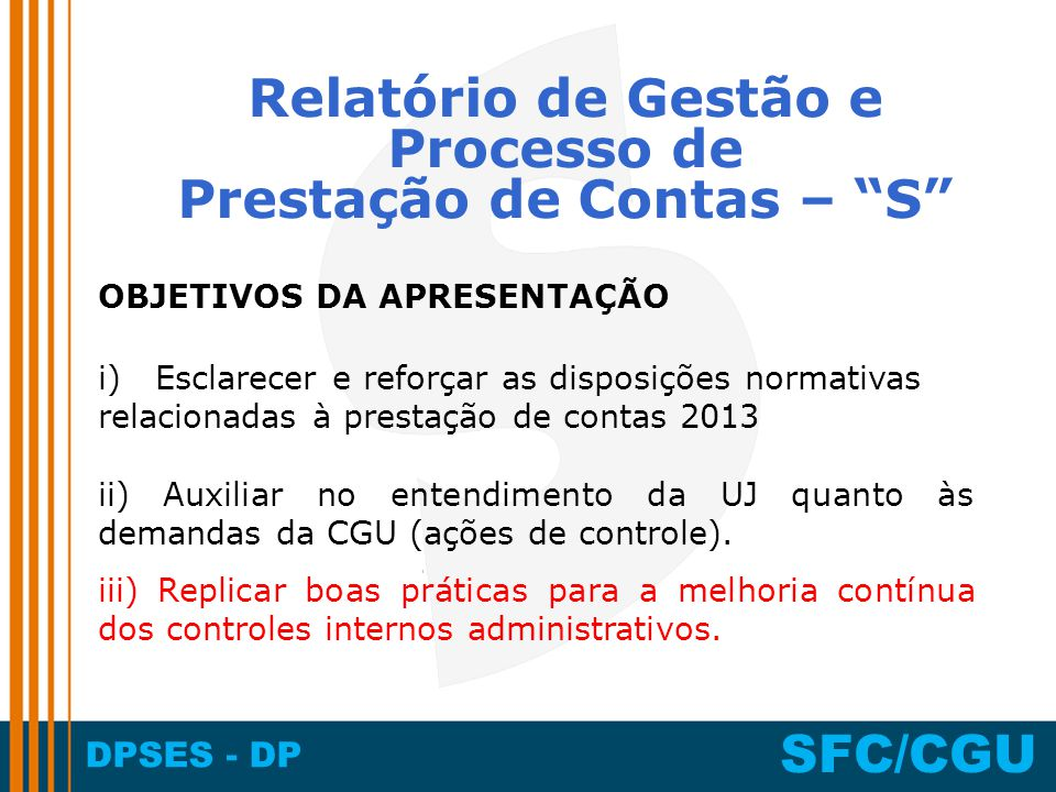 DPSES - DP SFC/CGU iii) Replicar boas práticas para a melhoria contínua dos controles internos administrativos. Relatório de Gestão e Processo de Pres
