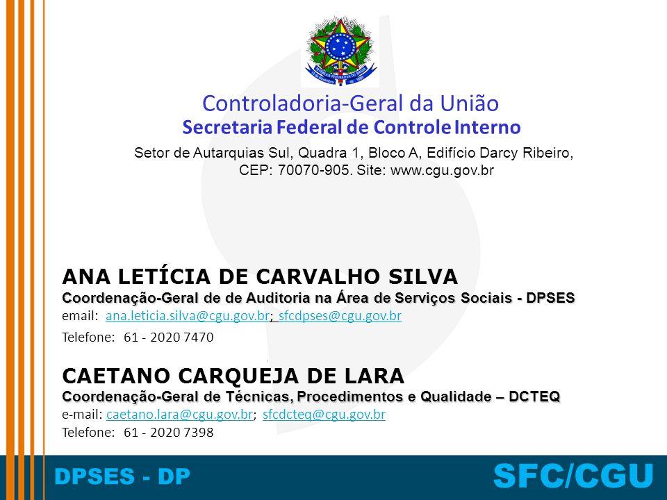 DPSES - DP SFC/CGU Secretaria Federal de Controle Interno Controladoria-Geral da União Setor de Autarquias Sul, Quadra 1, Bloco A, Edifício Darcy Ribeiro, CEP: 70070-905.