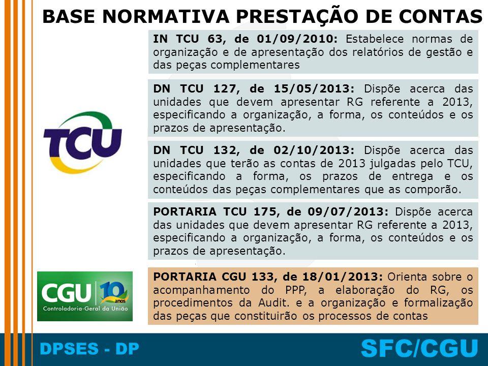 DPSES - DP SFC/CGU BASE NORMATIVA PRESTAÇÃO DE CONTAS IN TCU 63, de 01/09/2010: Estabelece normas de organização e de apresentação dos relatórios de g